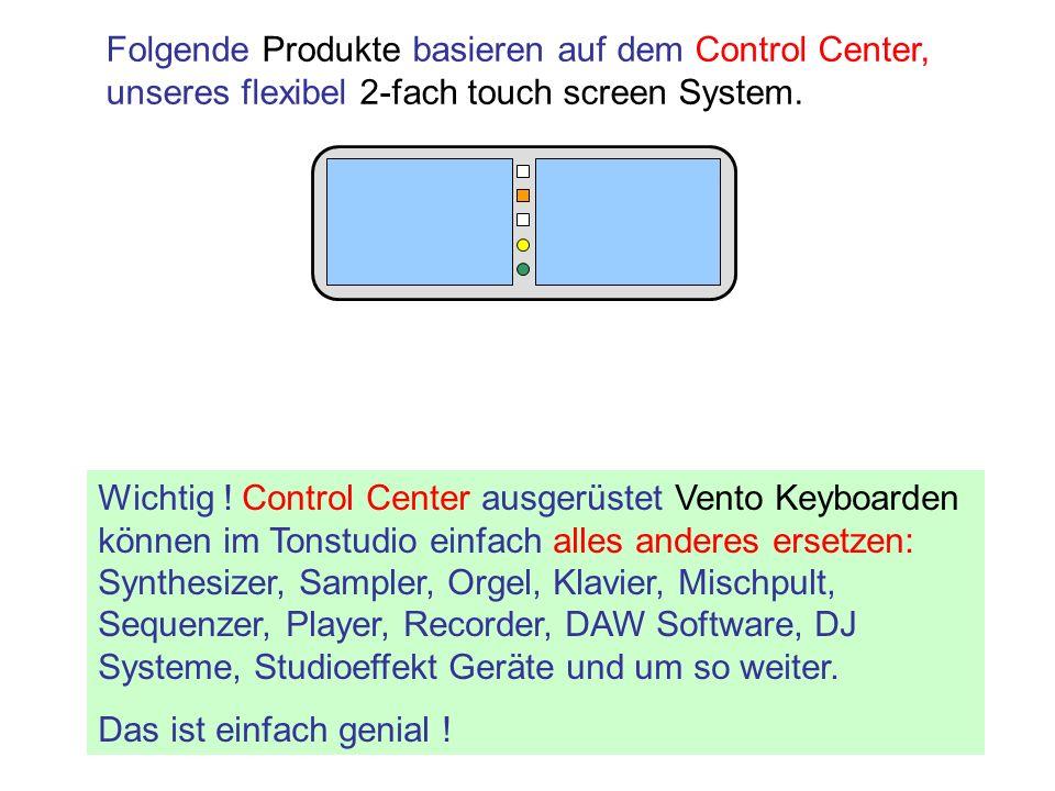 Folgende Produkte basieren auf dem Control Center, unseres flexibel 2-fach touch screen System.