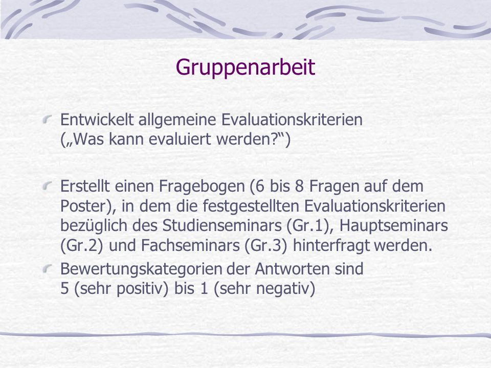 """Gruppenarbeit Entwickelt allgemeine Evaluationskriterien (""""Was kann evaluiert werden )"""