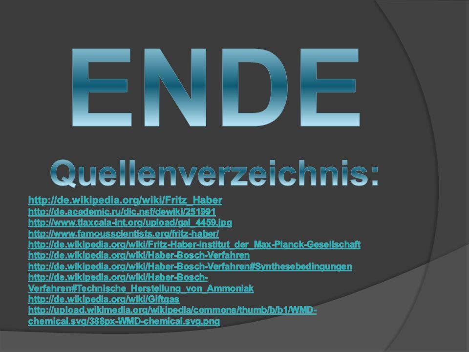 ENDE Quellenverzeichnis: http://de.wikipedia.org/wiki/Fritz_Haber