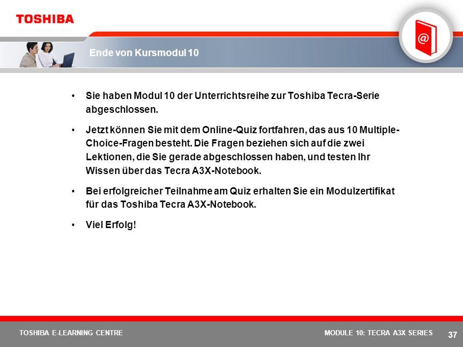Ende von Kursmodul 10 Sie haben Modul 10 der Unterrichtsreihe zur Toshiba Tecra-Serie abgeschlossen.