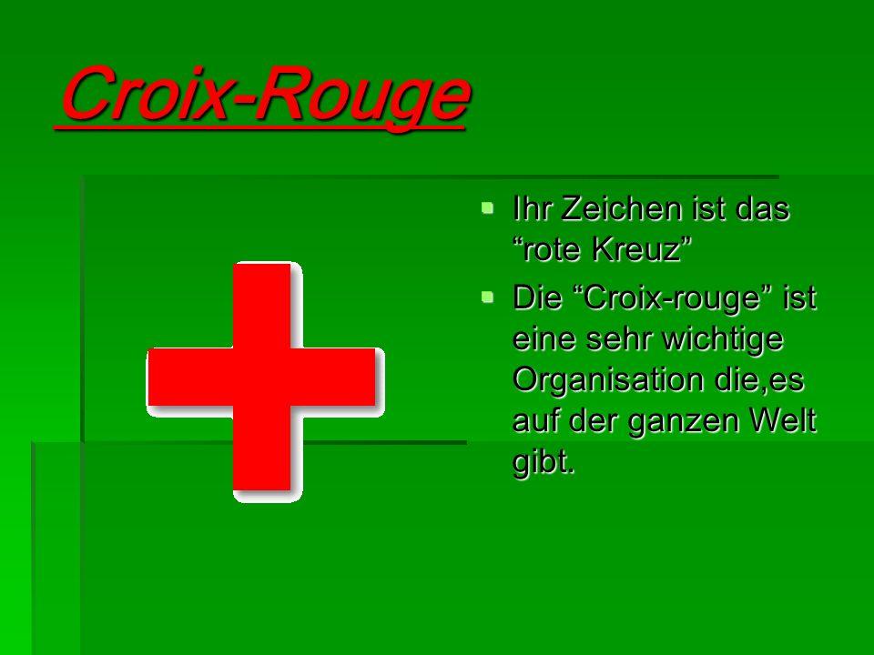 Croix-Rouge Ihr Zeichen ist das rote Kreuz