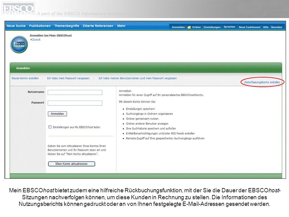 Mein EBSCOhost bietet zudem eine hilfreiche Rückbuchungsfunktion, mit der Sie die Dauer der EBSCOhost-Sitzungen nachverfolgen können, um diese Kunden in Rechnung zu stellen.