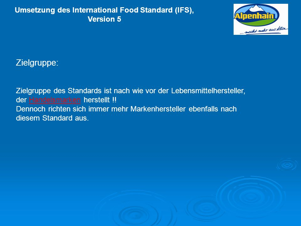 Zielgruppe: Zielgruppe des Standards ist nach wie vor der Lebensmittelhersteller, der Handelsmarken herstellt !!