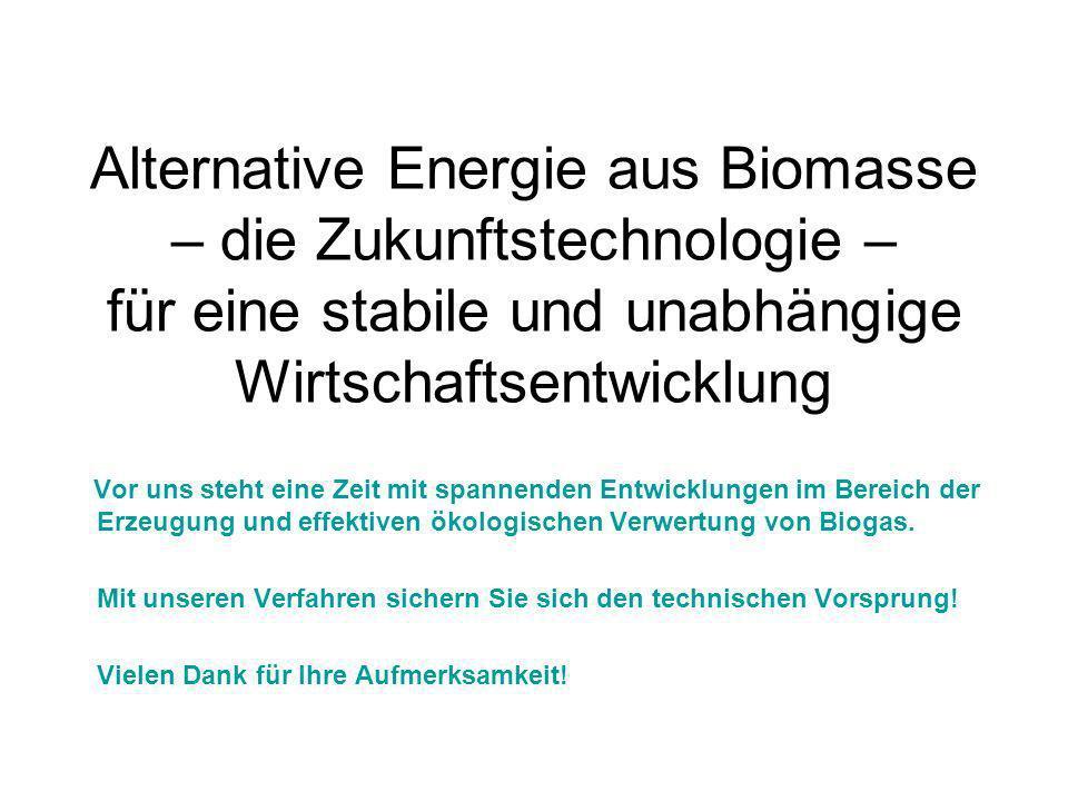 Alternative Energie aus Biomasse – die Zukunftstechnologie – für eine stabile und unabhängige Wirtschaftsentwicklung