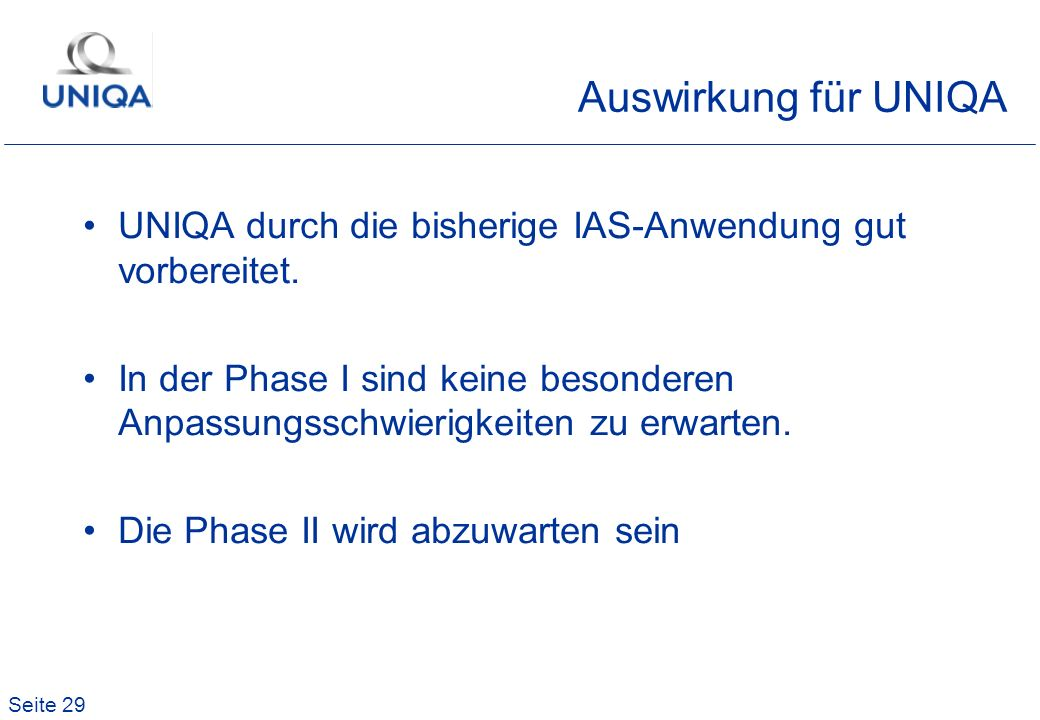 Auswirkung für UNIQAUNIQA durch die bisherige IAS-Anwendung gut vorbereitet.