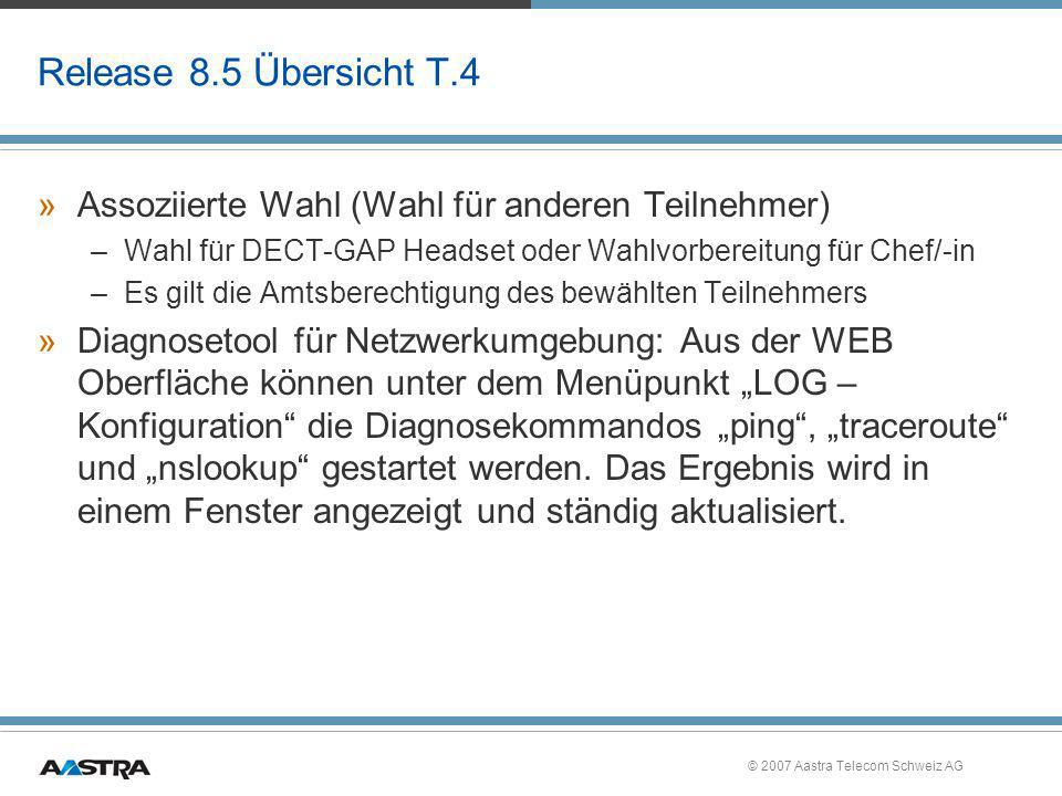 Release 8.5 Übersicht T.4 Assoziierte Wahl (Wahl für anderen Teilnehmer) Wahl für DECT-GAP Headset oder Wahlvorbereitung für Chef/-in.