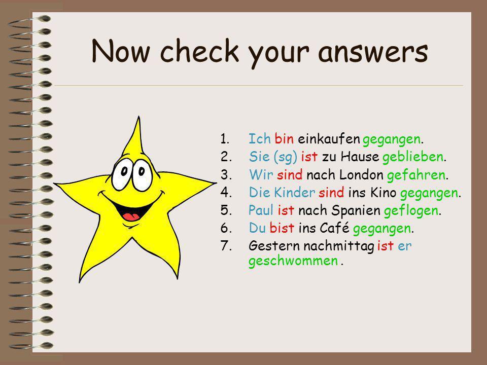 Now check your answers Ich bin einkaufen gegangen.