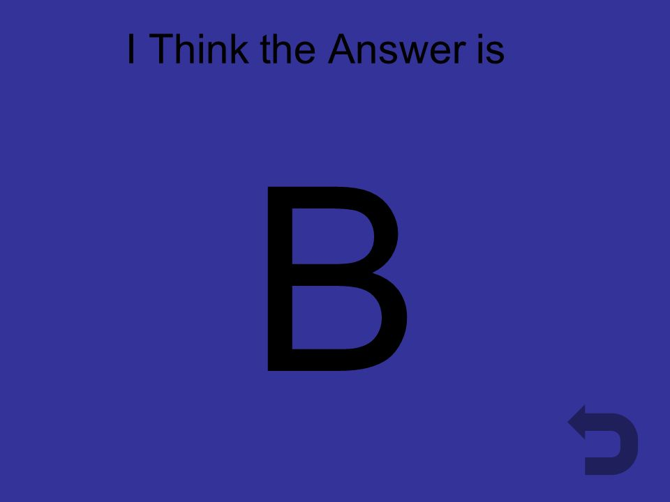 I Think the Answer is B B