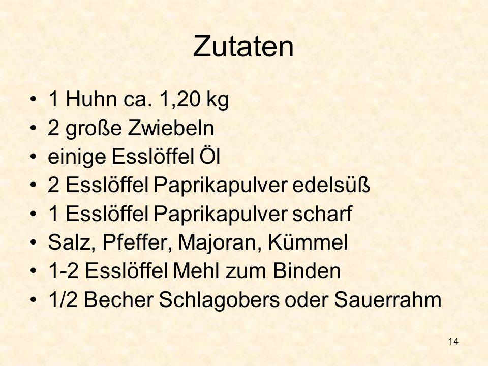Zutaten 1 Huhn ca. 1,20 kg 2 große Zwiebeln einige Esslöffel Öl