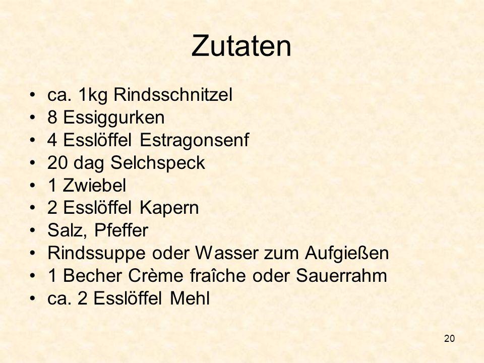 Zutaten ca. 1kg Rindsschnitzel 8 Essiggurken 4 Esslöffel Estragonsenf