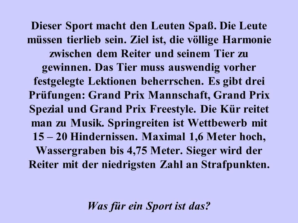 Dieser Sport macht den Leuten Spaß. Die Leute müssen tierlieb sein