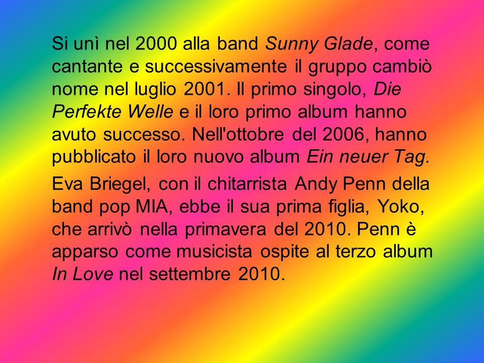 Si unì nel 2000 alla band Sunny Glade, come cantante e successivamente il gruppo cambiò nome nel luglio 2001. Il primo singolo, Die Perfekte Welle e il loro primo album hanno avuto successo. Nell ottobre del 2006, hanno pubblicato il loro nuovo album Ein neuer Tag.