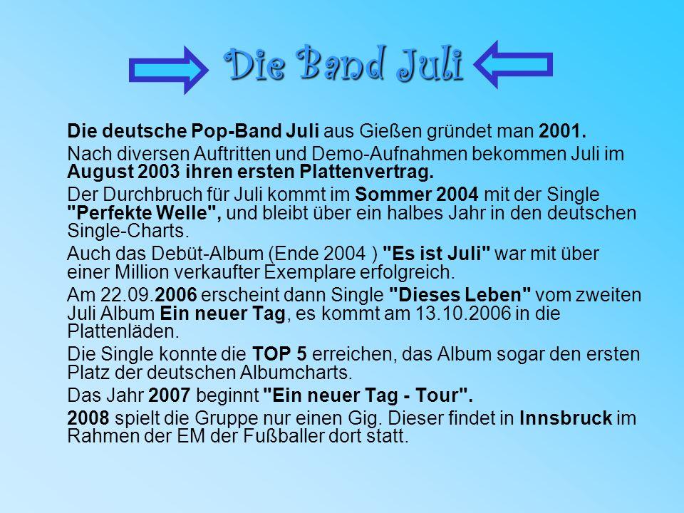 Die Band Juli Die deutsche Pop-Band Juli aus Gießen gründet man 2001.