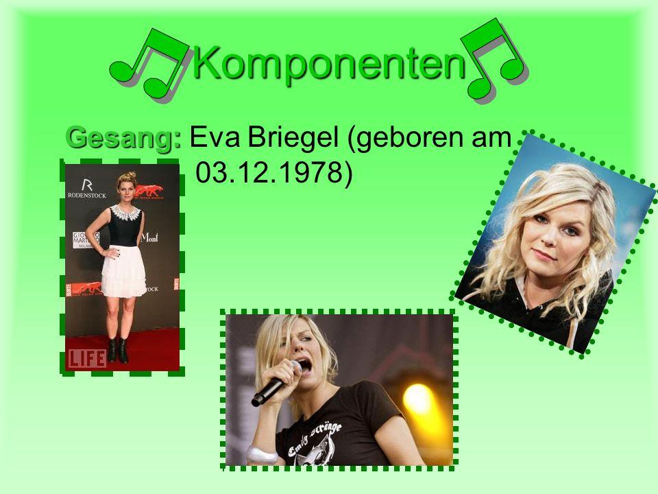 Komponenten Gesang: Eva Briegel (geboren am 03.12.1978)