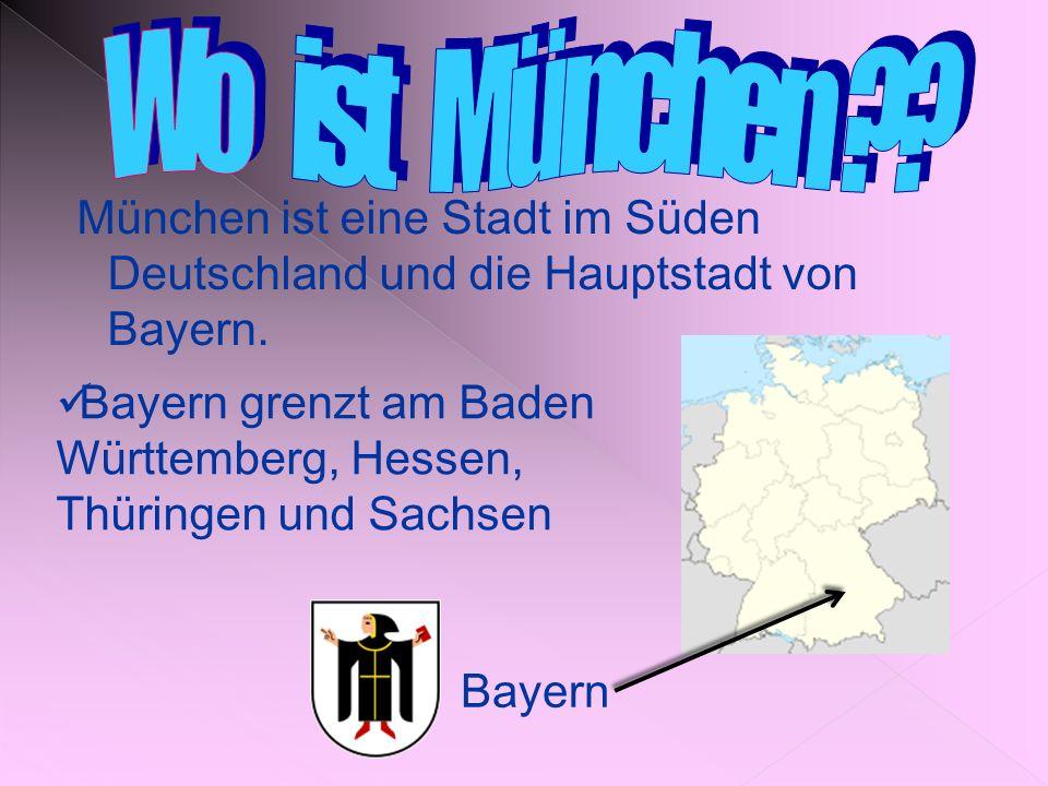 Wo ist München München ist eine Stadt im Süden Deutschland und die Hauptstadt von Bayern.