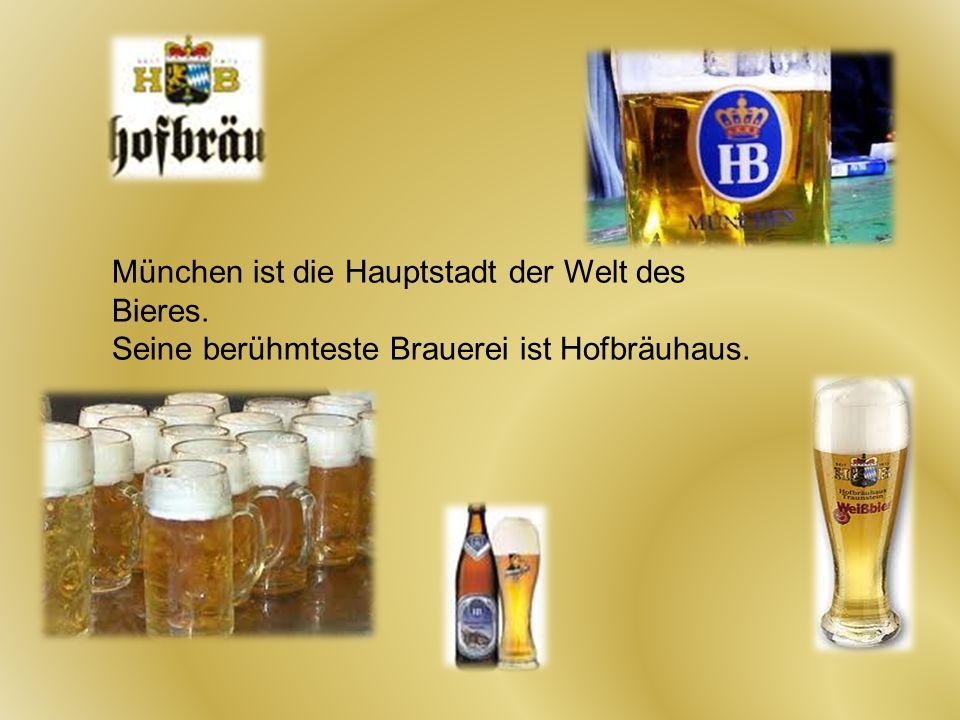 München ist die Hauptstadt der Welt des Bieres.