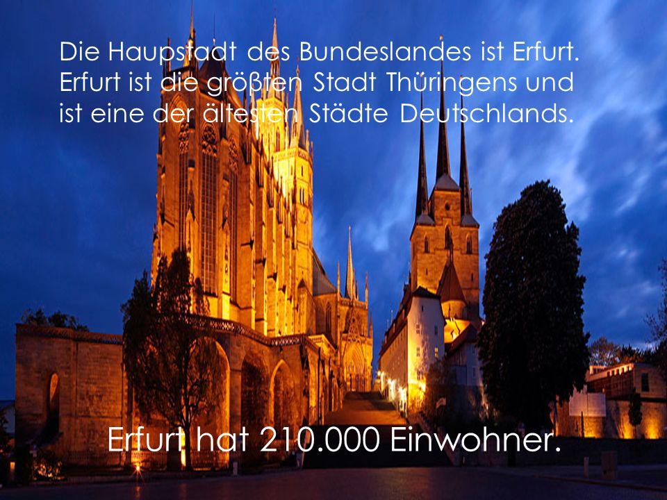 Die Haupstadt des Bundeslandes ist Erfurt.