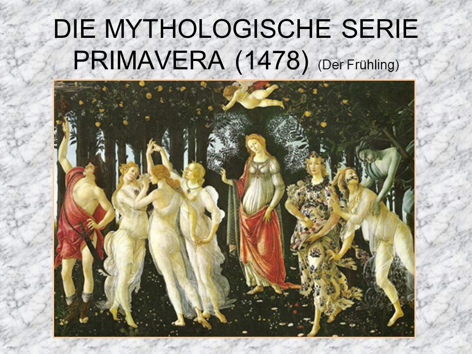 DIE MYTHOLOGISCHE SERIE PRIMAVERA (1478) (Der Frühling)