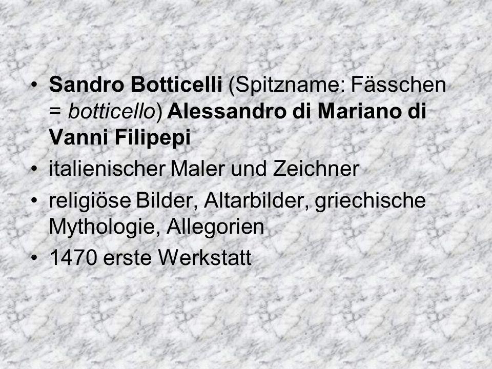 Sandro Botticelli (Spitzname: Fässchen = botticello) Alessandro di Mariano di Vanni Filipepi