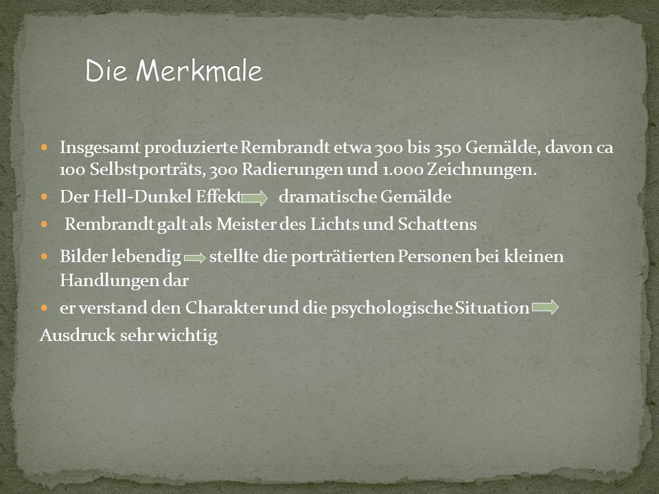 Die MerkmaleInsgesamt produzierte Rembrandt etwa 300 bis 350 Gemälde, davon ca 100 Selbstporträts, 300 Radierungen und 1.000 Zeichnungen.