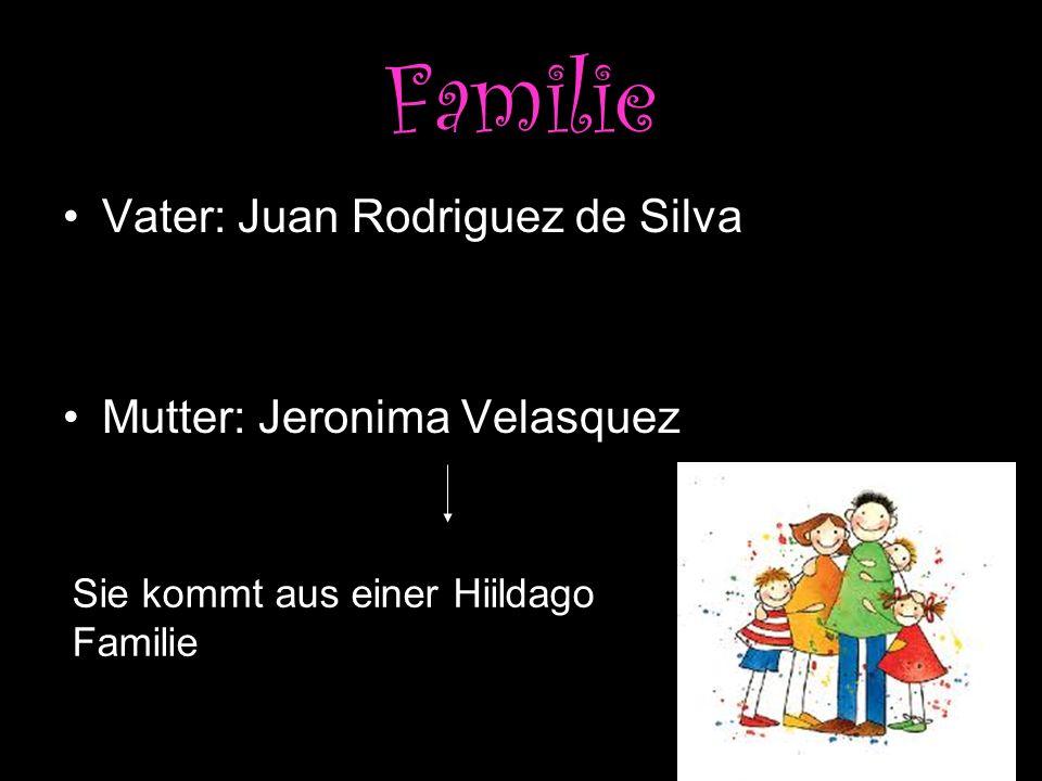 Familie Vater: Juan Rodriguez de Silva Mutter: Jeronima Velasquez