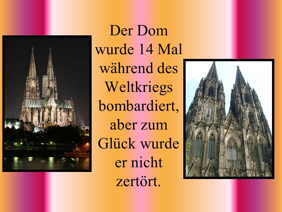 Der Dom wurde 14 Mal während des Weltkriegs bombardiert, aber zum Glück wurde er nicht zertört.