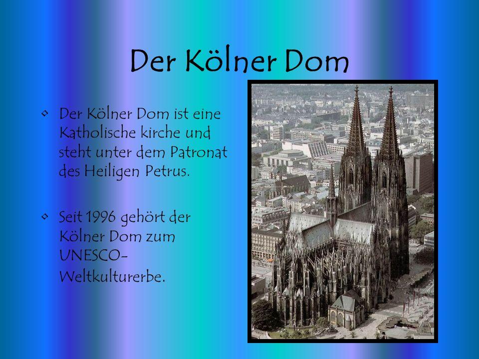 Der Kölner Dom Der Kölner Dom ist eine Katholische kirche und steht unter dem Patronat des Heiligen Petrus.