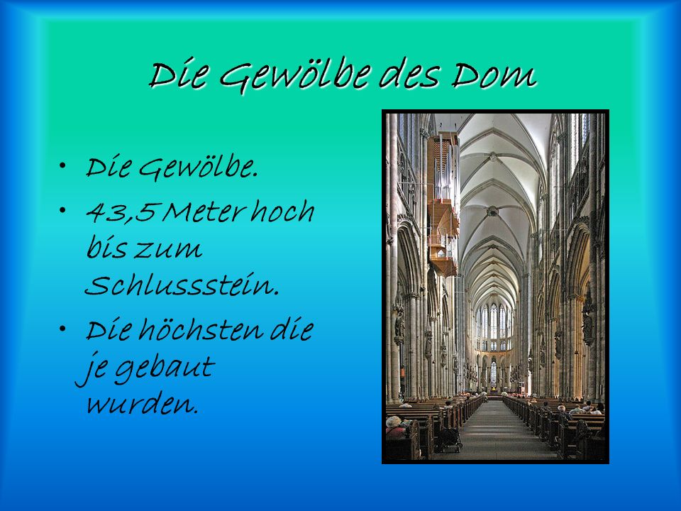 Die Gewölbe des Dom Die Gewölbe. 43,5 Meter hoch bis zum Schlussstein.