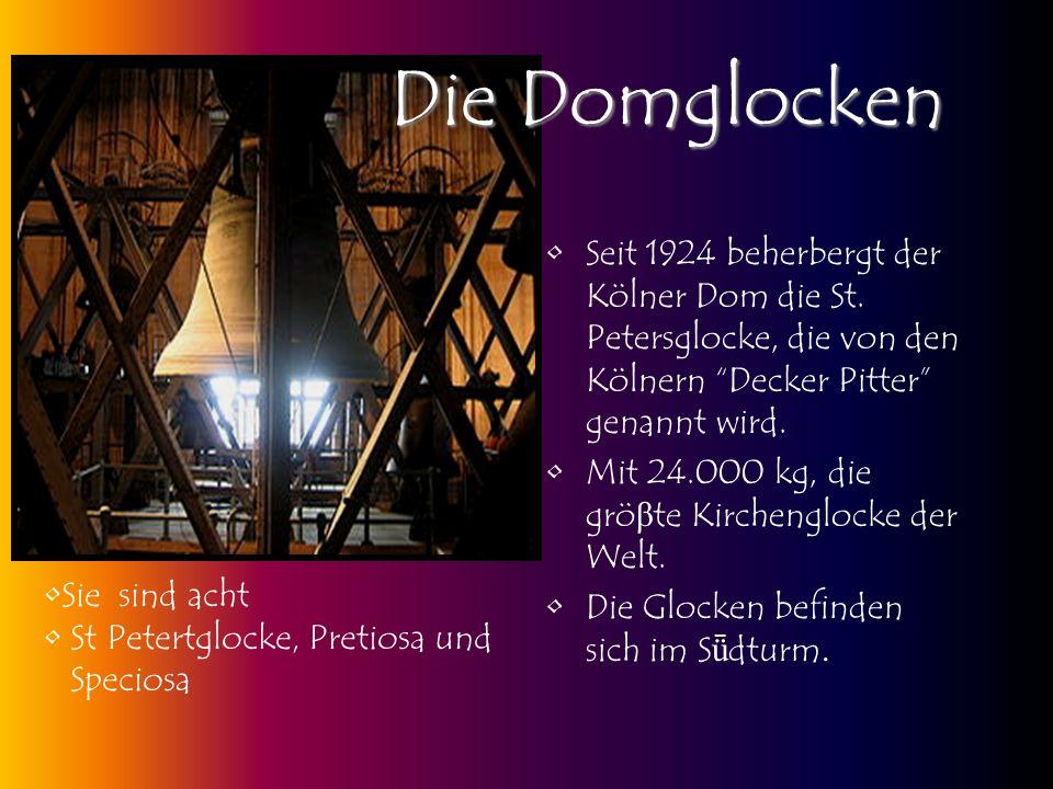 Die Domglocken Seit 1924 beherbergt der Kölner Dom die St. Petersglocke, die von den Kölnern Decker Pitter genannt wird.