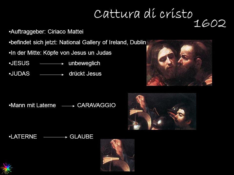 Cattura di cristo 1602 Auftraggeber: Ciriaco Mattei