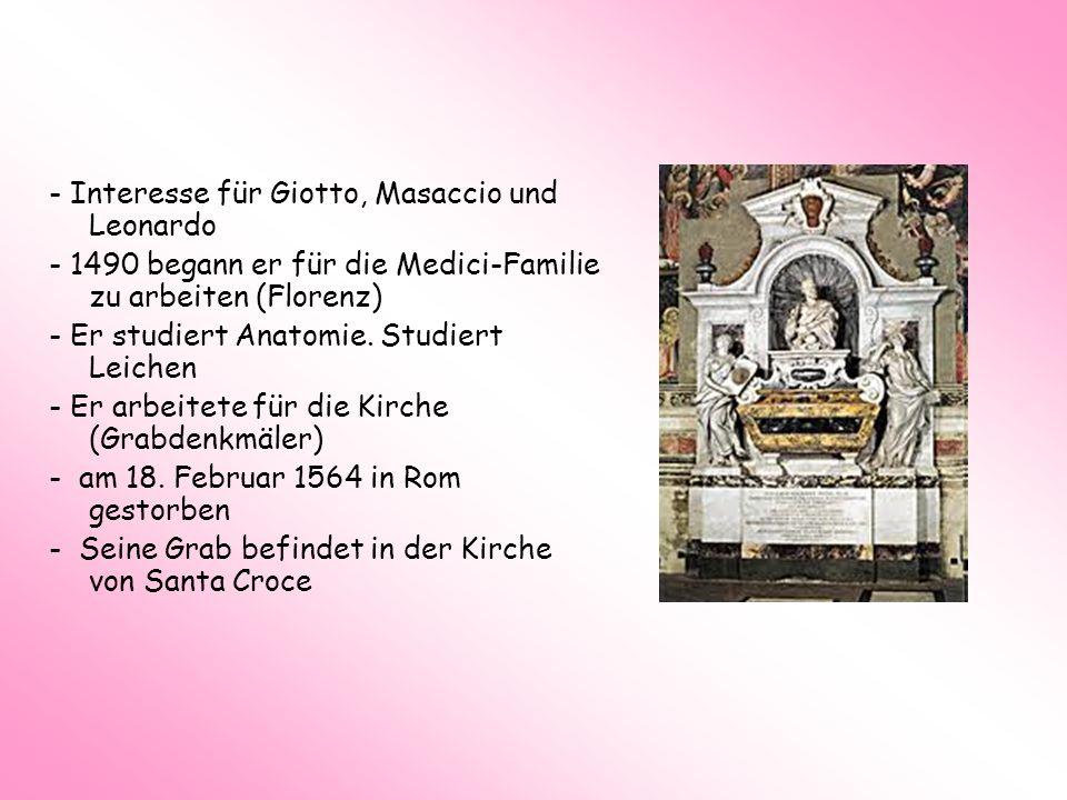 - Interesse für Giotto, Masaccio und Leonardo