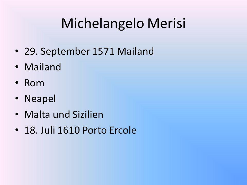 Michelangelo Merisi 29. September 1571 Mailand Mailand Rom Neapel