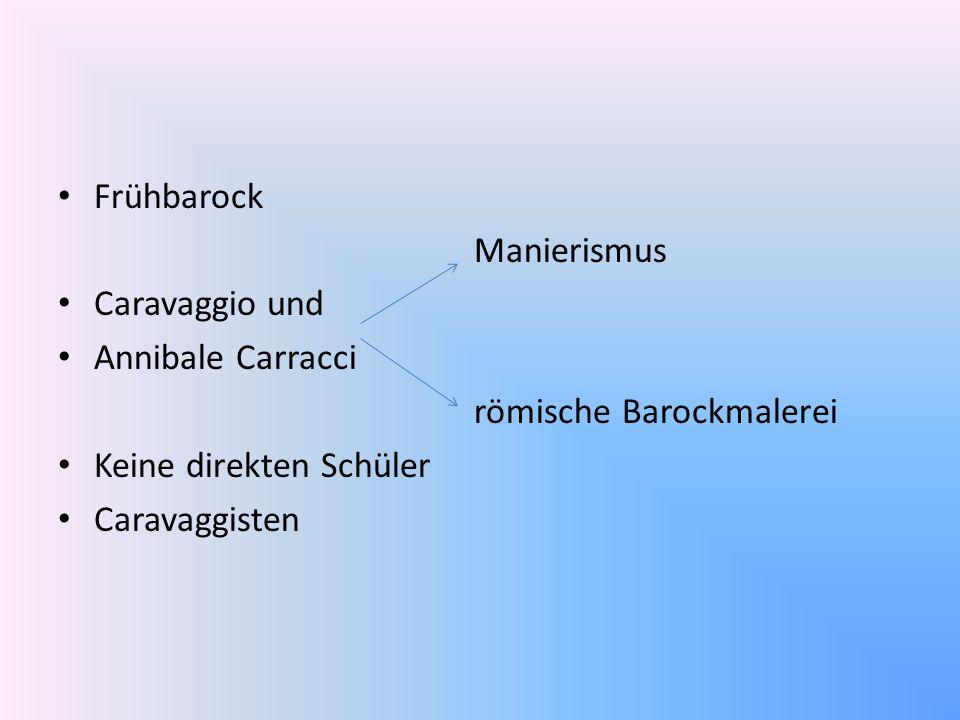 Frühbarock Manierismus. Caravaggio und. Annibale Carracci. römische Barockmalerei. Keine direkten Schüler.