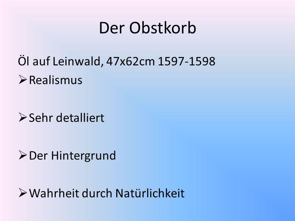 Der Obstkorb Öl auf Leinwald, 47x62cm 1597-1598 Realismus