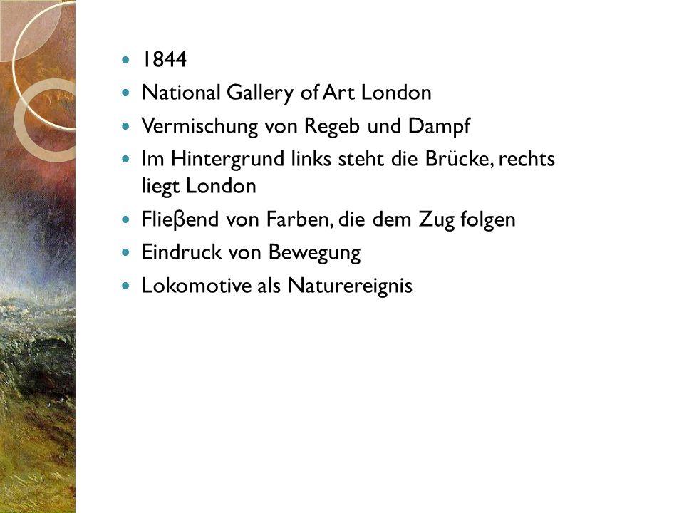 1844National Gallery of Art London. Vermischung von Regeb und Dampf. Im Hintergrund links steht die Brücke, rechts liegt London.