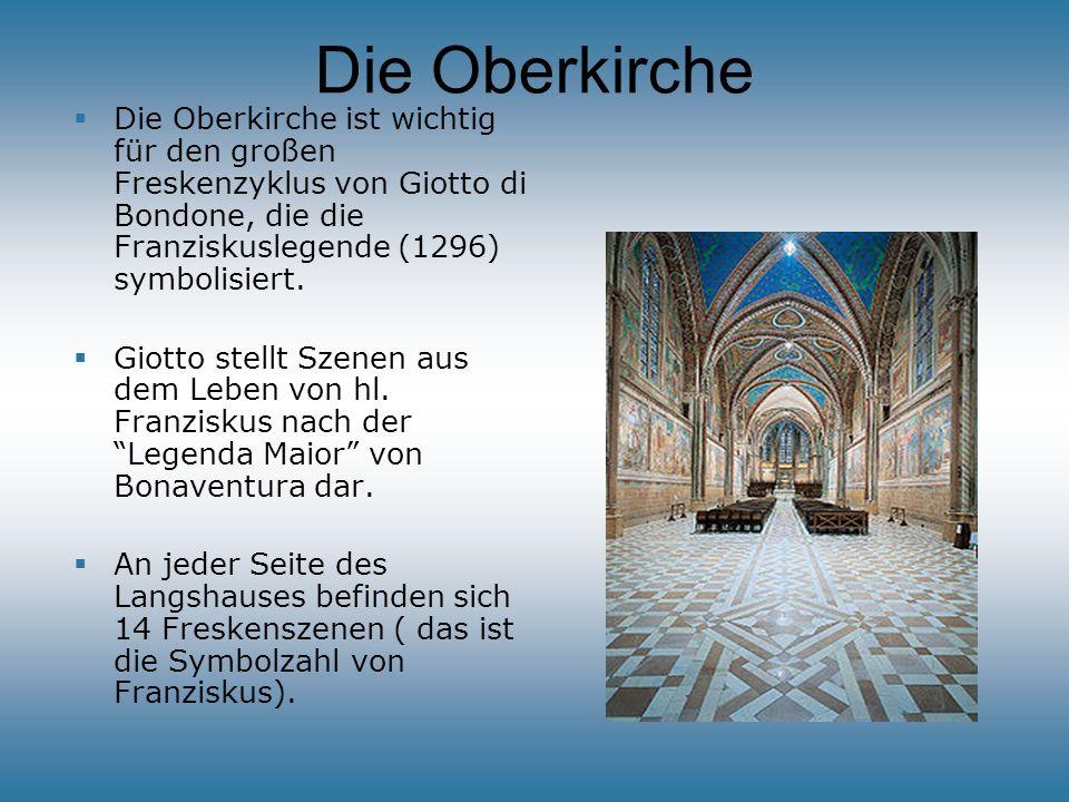 Die Oberkirche Die Oberkirche ist wichtig für den großen Freskenzyklus von Giotto di Bondone, die die Franziskuslegende (1296) symbolisiert.