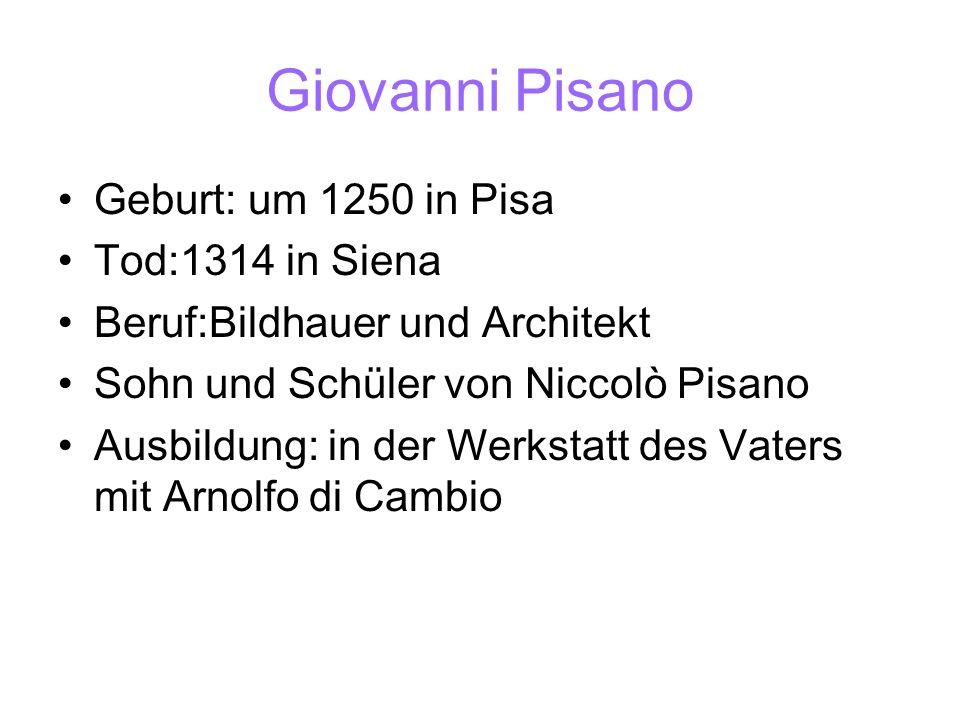 Giovanni Pisano Geburt: um 1250 in Pisa Tod:1314 in Siena