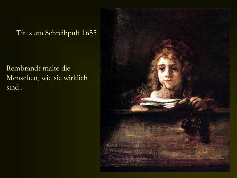Titus am Schreibpult 1655 Rembrandt malte die Menschen, wie sie wirklich sind .