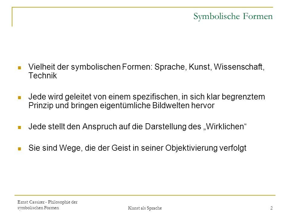 Symbolische Formen Vielheit der symbolischen Formen: Sprache, Kunst, Wissenschaft, Technik.