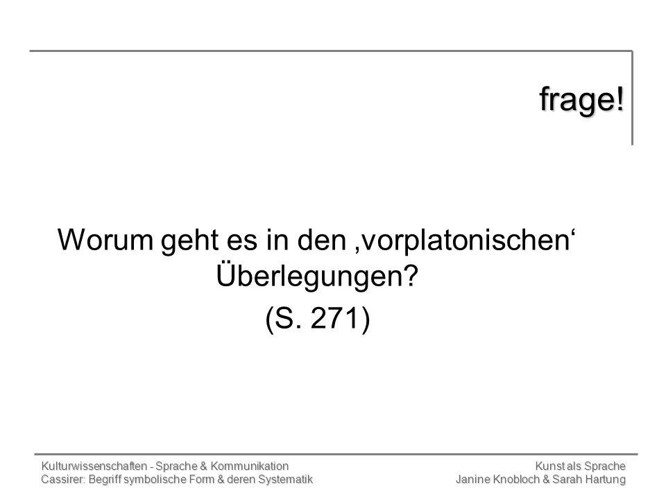 Worum geht es in den 'vorplatonischen' Überlegungen (S. 271)