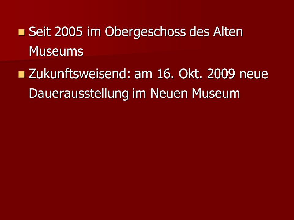 Seit 2005 im Obergeschoss des Alten Museums