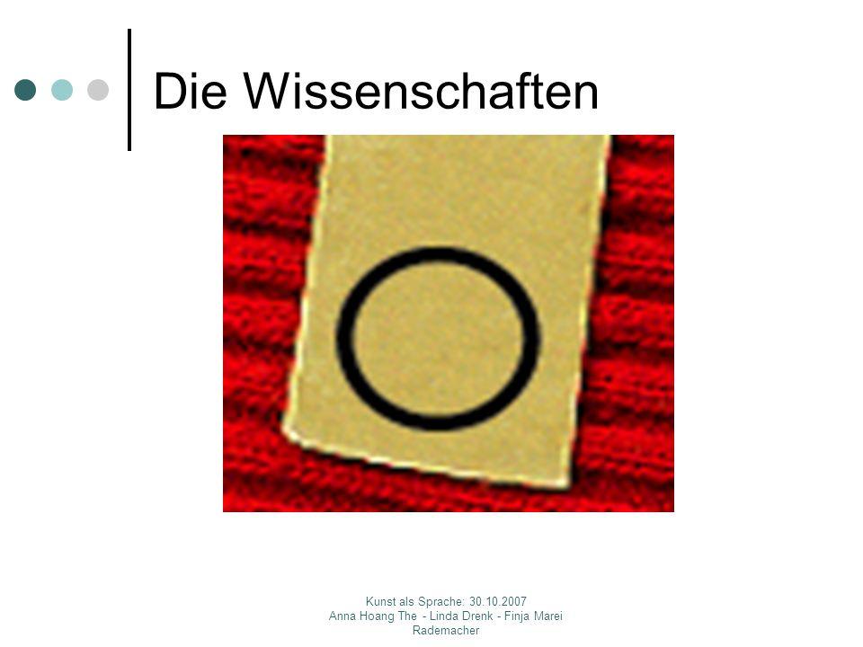 Die Wissenschaften Kunst als Sprache: 30.10.2007 Anna Hoang The - Linda Drenk - Finja Marei Rademacher.