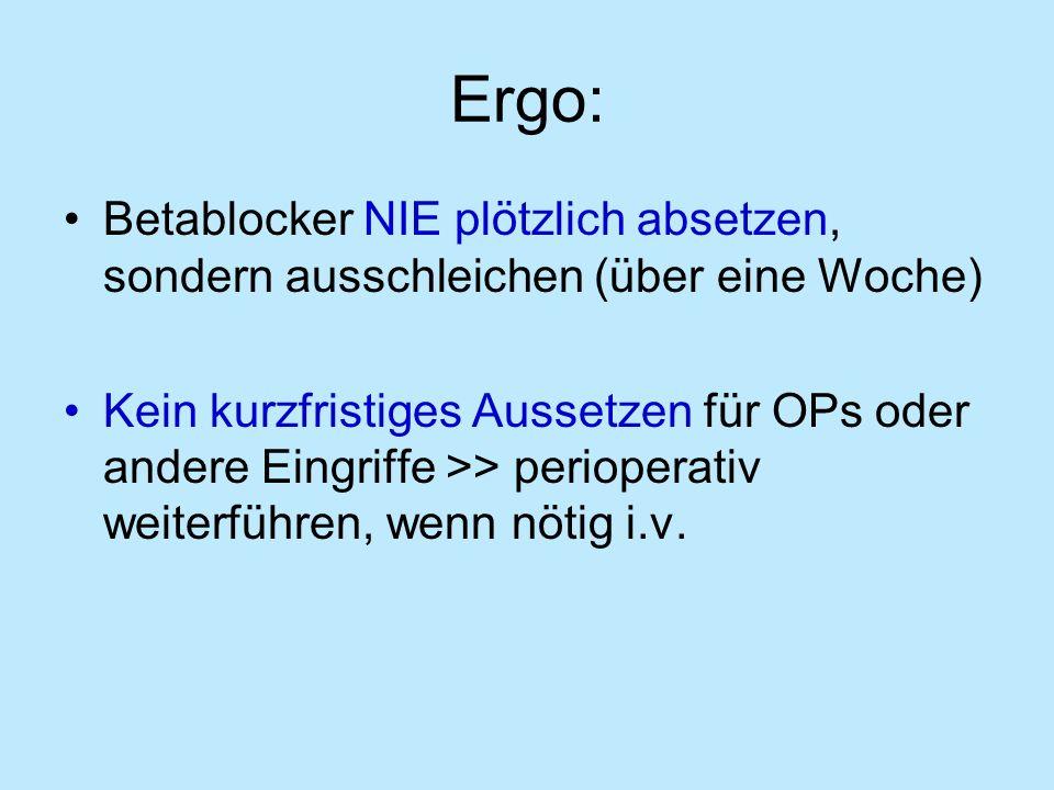Ergo: Betablocker NIE plötzlich absetzen, sondern ausschleichen (über eine Woche)