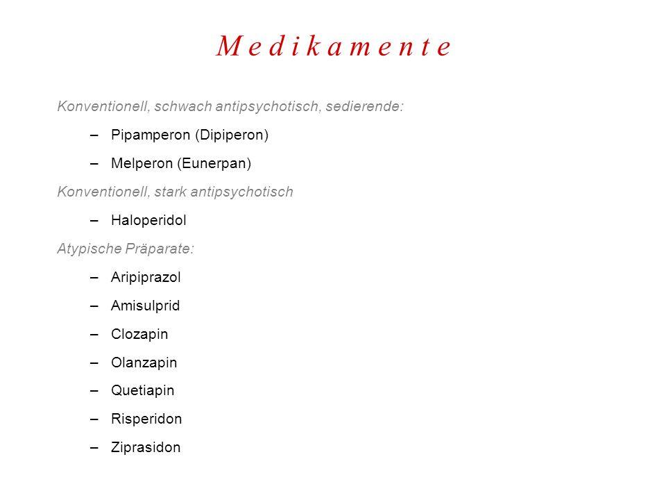 M e d i k a m e n t e Konventionell, schwach antipsychotisch, sedierende: Pipamperon (Dipiperon) Melperon (Eunerpan)