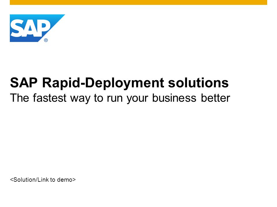 SAP Rapid-Deployment solutions The fastest way to run your business better