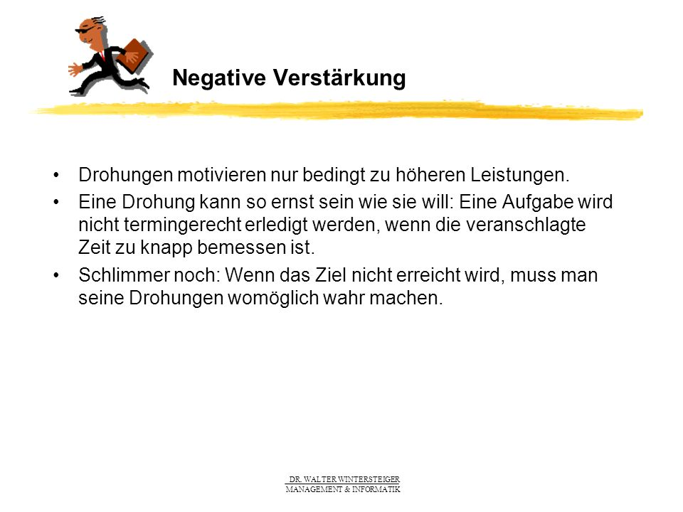 Negative Verstärkung Drohungen motivieren nur bedingt zu höheren Leistungen.