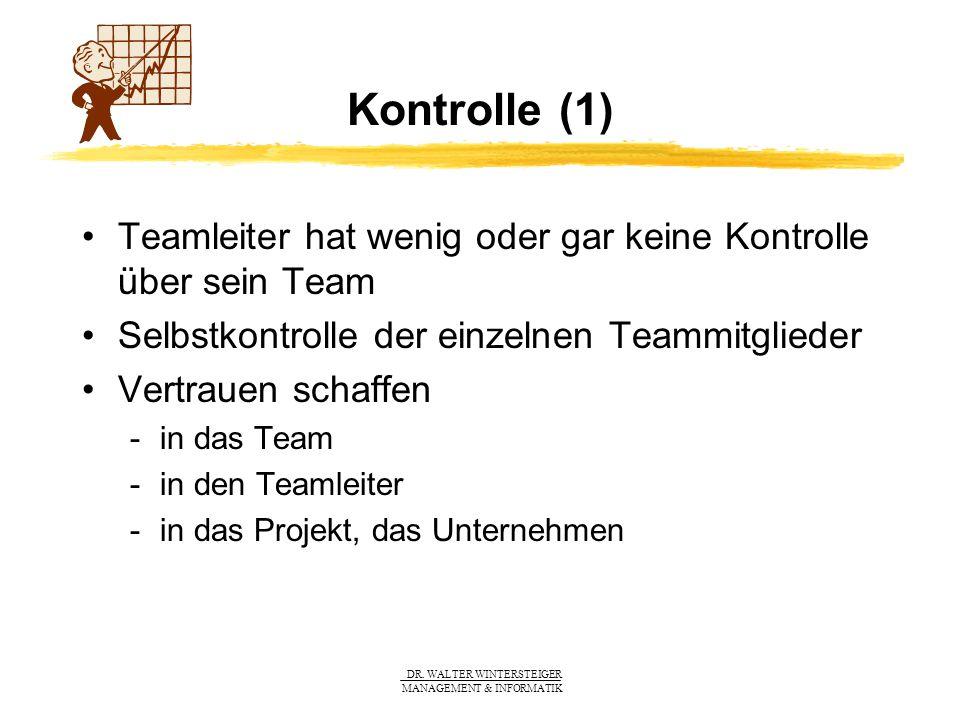 Kontrolle (1) Teamleiter hat wenig oder gar keine Kontrolle über sein Team. Selbstkontrolle der einzelnen Teammitglieder.