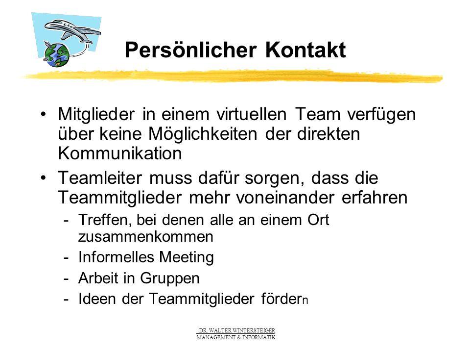 Persönlicher Kontakt Mitglieder in einem virtuellen Team verfügen über keine Möglichkeiten der direkten Kommunikation.