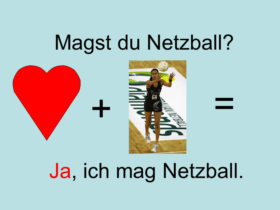 = + Magst du Netzball Ja, ich mag Netzball.