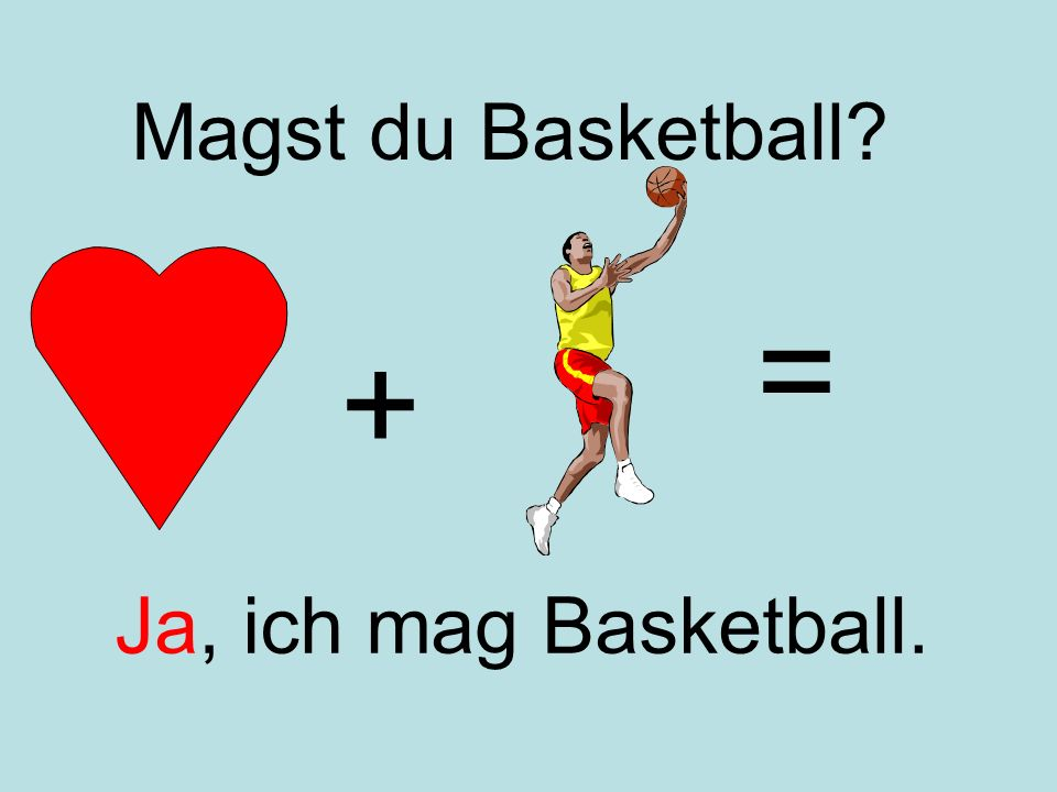 = + Magst du Basketball Ja, ich mag Basketball.